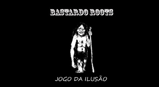 bastardo-roots-video-jogo-da-ilusao